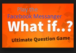 All About Facebook Messenger What If Game Online