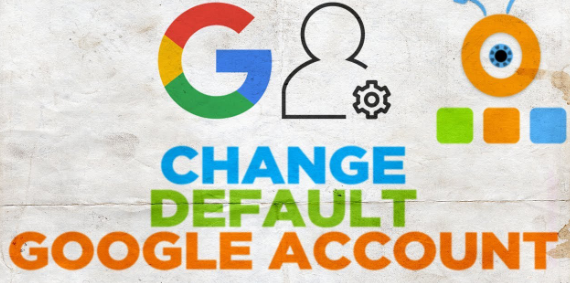 how to change default google account